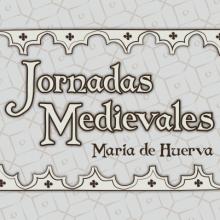 MARÍA DE HUERVA. Jornadas medievales (19 y 20)
