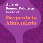 Presentada una guía de buenas prácticas frente al desperdicio alimentario